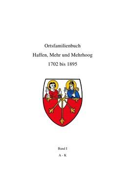 Ortsfamilienbuch Haffen, Mehr und Mehrhoog 1702 bis 1895 / Ortsfamilienbuch Haffen, Mehr, Mehrhoog 1702 – 1895 Band I A-K von Rupprecht,  Peter