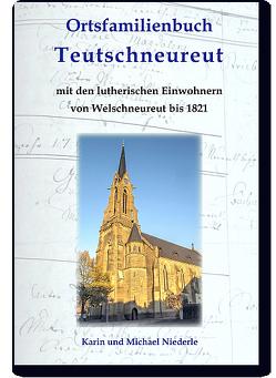 Ortsfamilienbuch Teutschneureut mit den lutherischen Einwohnern von Welschneureut bis 1821 von Niederle,  Karin, Niederle,  Michael
