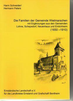 Ortsfamilienbücher Emsland/Bentheim / Die Familien der Gemeinde Wietmarschen (1650-1910), mit Ergänzungen aus den Gemeinden Lohne, Schepsdorf, Neuenhaus und Emlichheim von Peters,  Hermann, Schneider,  Harm