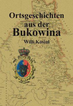 Ortsgeschichten aus der Bukowina von Kosiul,  Willi