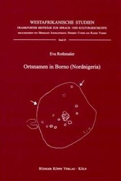 Ortsnamen in Borno (Nordnigeria) von Cyffer,  Norbert, Jungraithmayr,  Herrmann, Rothmaler,  Eva, Vossen,  Rainer
