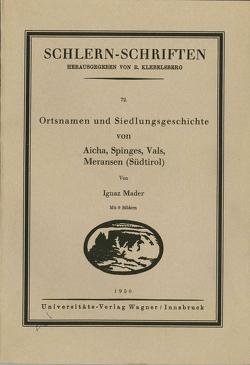 Ortsnamen und Siedlungsgeschichte von Aicha, Spinges, Vals, Meransen (Südtirol) von Mader,  Ignaz