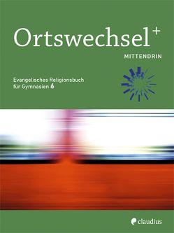 Ortswechsel PLUS 6 – Mittendrin von Gojny,  Tanja, Görnitz-Rückert,  Sebastian, Grill-Ahollinger,  Ingrid, Rückert,  Andrea