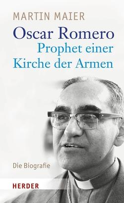 Oscar Romero – Prophet einer Kirche der Armen von Maier,  Martin