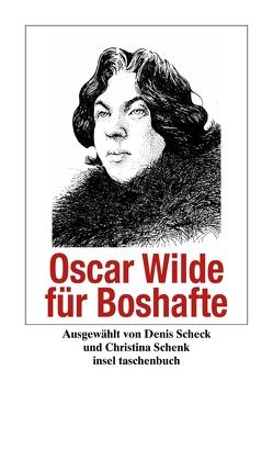 Oscar Wilde für Boshafte von Scheck,  Denis, Schenk,  Christina, Wilde,  Oscar