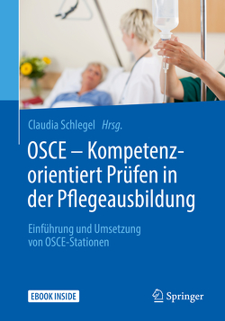 OSCE – Kompetenzorientiert Prüfen in der Pflegeausbildung von Schlegel,  Claudia