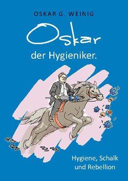 Oskar, der Hygieniker von Weinig,  Oskar G.
