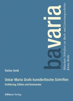 Oskar Maria Grafs kunstkritische Schriften von Seidl,  Stefan