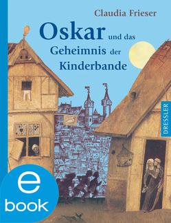 Oskar und das Geheimnis der Kinderbande von Frieser,  Claudia, Spengler,  Constanze