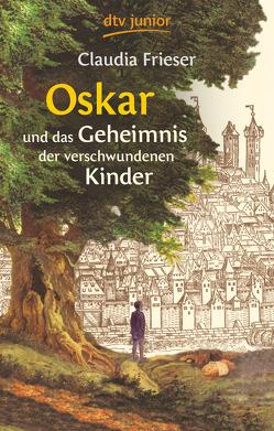 Oskar und das Geheimnis der verschwundenen Kinder von Frieser,  Claudia, Spengler,  Constanze