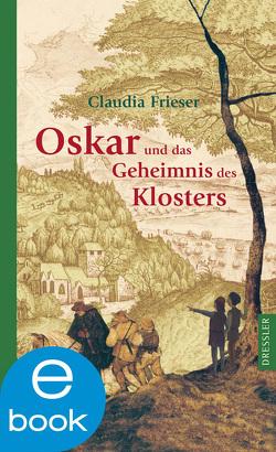 Oskar und das Geheimnis des Klosters von Frieser,  Claudia, Spengler,  Constanze