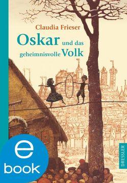 Oskar und das geheimnisvolle Volk von Frieser,  Claudia, Spengler,  Constanze