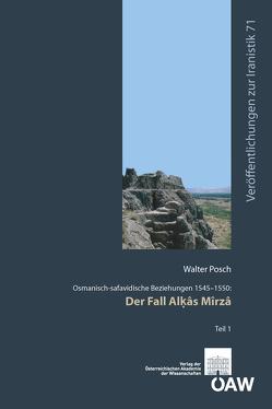 Osmanisch-safavidische Beziehungen 1545-1550: Der Fall Alḳâs Mîrzâ von Fragner,  Bert G., Posch,  Walter, Schwarz,  Florian