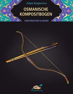 Osmanische Kompositbogen von Karpowicz,  Adam, Küster,  Axel