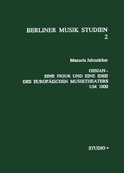 Ossian – Eine Figur und eine Idee des Europäischen Musiktheaters um 1800 von Jahrmärker,  Manuela
