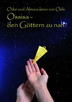 Ossisa – den Göttern zu nah? von von Oels,  Almara-Isrun, von Oels,  Odur