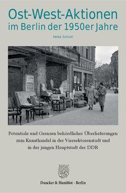 Ost-West-Aktionen im Berlin der 1950er Jahre. von Schroll,  Heike