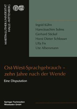 Ost-West-Sprachgebrauch — zehn Jahre nach der Wende von Albersmann,  Ute, Fix,  Ulla, Kühn,  Ingrid, Schlosser,  Horst Dieter, Solms,  Hans Joachim, Stickel,  Gerhard