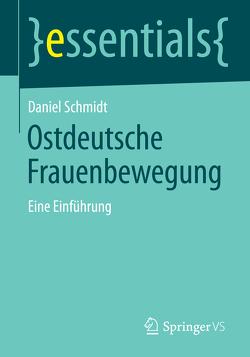 Ostdeutsche Frauenbewegung von Schmidt,  Daniel