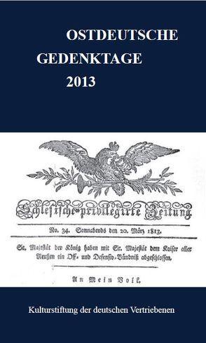 Ostdeutsche Gedenktage. Persönlichkeiten und historische Ereignisse / Ostdeutsche Gedenktage 2013 von Kulturstiftung der deutschen Vertriebenen