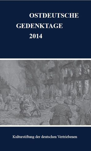 Ostdeutsche Gedenktage. Persönlichkeiten und historische Ereignisse / Ostdeutsche Gedenktage 2014