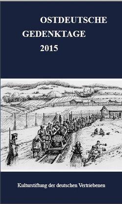 Ostdeutsche Gedenktage. Persönlichkeiten und historische Ereignisse / Ostdeutsche Gedenktage 2015