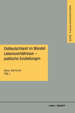 Ostdeutschland im Wandel: Lebensverhältnisse — politische Einstellungen von Bertram,  Hans