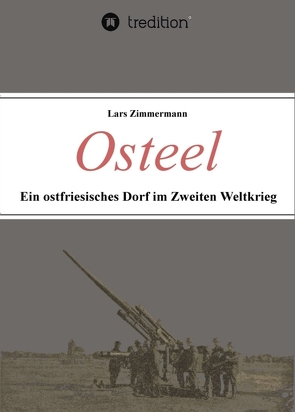 Osteel – Ein ostfriesisches Dorf im Zweiten Weltkrieg von Zimmermann,  Lars