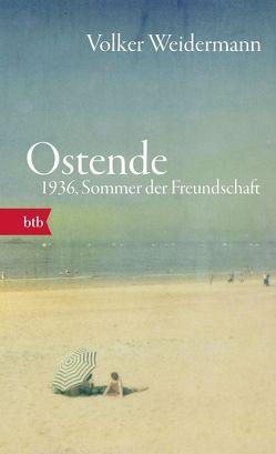 Ostende. 1936, Sommer der Freundschaft von Weidermann,  Volker
