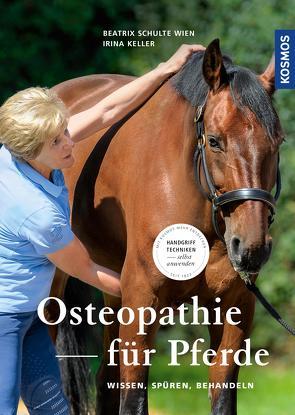 Osteopathie für Pferde von Keller,  Irina, Wien,  Beatrix Schulte