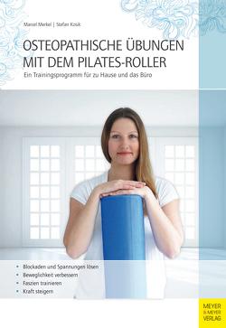 Osteopathische Übungen mit dem Pilates-Roller von Kosik,  Stefan, Merkel,  Marcel