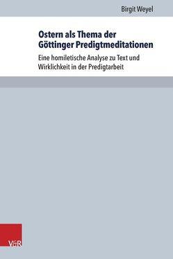 Ostern als Thema der Göttinger Predigtmeditationen von Weyel,  Birgit