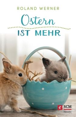 Ostern ist mehr von Werner,  Roland