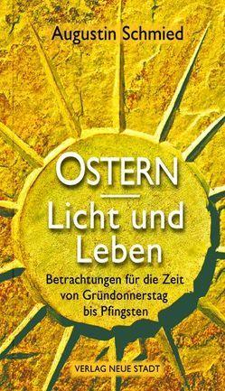 Ostern – Licht und Leben von Schmied,  Augustin