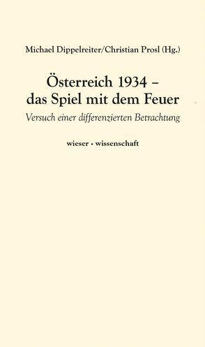Österreich 1934 – das Spiel mit dem Feuer von Dippelreiter,  Michael, Prosl,  Christian