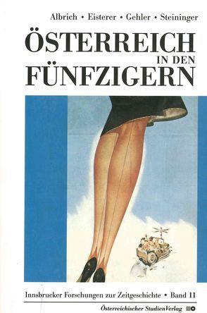 Österreich in den Fünfzigern von Albrich,  Thomas, Eisterer,  Klaus, Gehler,  Michael, Steininger,  Rolf