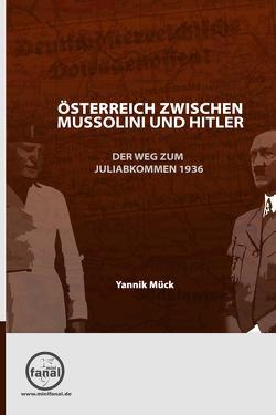 Österreich zwischen Mussolini und Hitler – Der Weg zum Juliabkommen 1936 von Mück,  Yannik