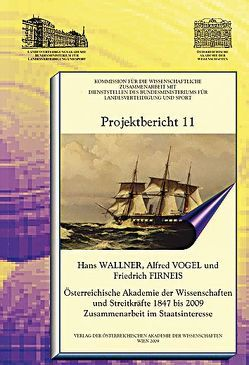 Österreichische Akademie der Wissenschaften und Streitkräfte 1847 bis 2009 Zusammenarbeit im Staatsinteresse von Firneis,  Friedrich, Vogel,  Alfred, Wallner,  Hans