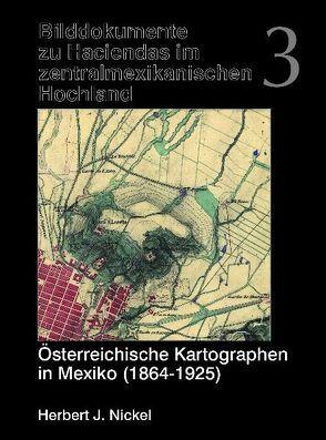 Österreichische Kartographen in Mexiko (1864-1925) von Nickel,  Herbert J
