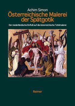 Österreichische Tafelmalerei der Spätgotik von Simon,  Achim