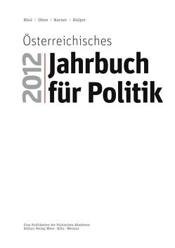 Österreichisches Jahrbuch für Politik 2012 von Halper,  Dietmar, Karner,  Stefan, Khol,  Andreas, Ofner,  Günther