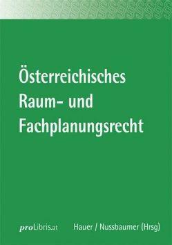 Österreichisches Raum- und Fachplanungsrecht von Hauer,  Andreas, Nussbaumer,  Markus