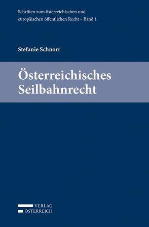 Österreichisches Seilbahnrecht von Eberhard,  Harald, Holoubek,  Michael, Lienbacher,  Georg, Potacs,  Michael, Schnorr,  Stefanie