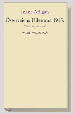 Österreichs Dilemma 1915 von Atilgan,  Inanc