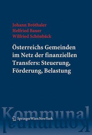 Österreichs Gemeinden im Netz der finanziellen Transfers: Steuerung, Förderung, Belastung von Bauer,  Helfried, Bröthaler,  Johann, Schönbäck,  Wilfried