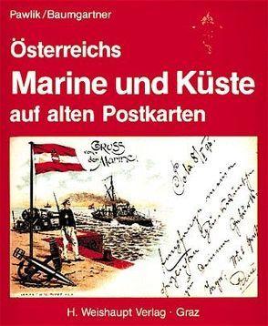 Österreichs Marine und Küste auf alten Postkarten von Baumgartner,  Lothar, Pawlik,  Georg