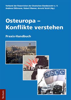 Osteuropa – Konflikte verstehen von Dittmann,  Andreas, Riemer,  Robert, Teicht,  Arnold, Verband der Reservisten der Deutschen Bundeswehr e.V.