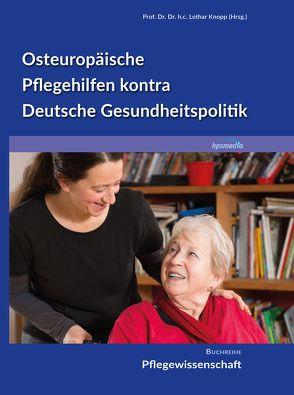 Osteuropäische Pflegehilfen kontra Deutsche Gesundheitspolitik von Knopp,  Lothar