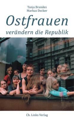Ostfrauen verändern die Republik von Brandes,  Tanja, Decker,  Markus