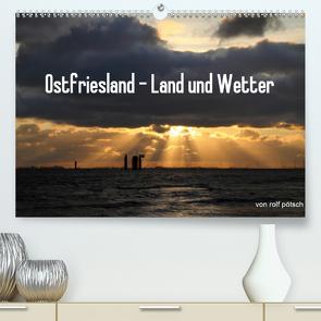 Ostfriesland – Land und Wetter (Premium, hochwertiger DIN A2 Wandkalender 2021, Kunstdruck in Hochglanz) von Poetsch,  Rolf